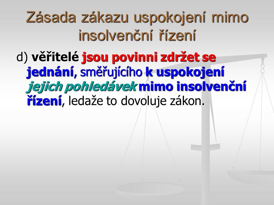 Zásada zákazu uspokojení mimo insolvenční řízení d) věřitelé jsou povinni zdržet se jednání, směřujícího k uspokojení jejich pohledávek mimo insolvenční řízení, ledaže to dovoluje zákon.
