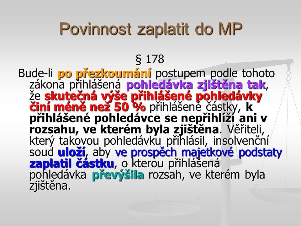 Povinnost zaplatit do MP § 178 Bude-li po přezkoumání postupem podle tohoto zákona přihlášená pohledávka zjištěna tak, že skutečná výše přihlášené pohledávky činí méně než 50 % přihlášené částky, k přihlášené pohledávce se nepřihlíží ani v rozsahu, ve kterém byla zjištěna.