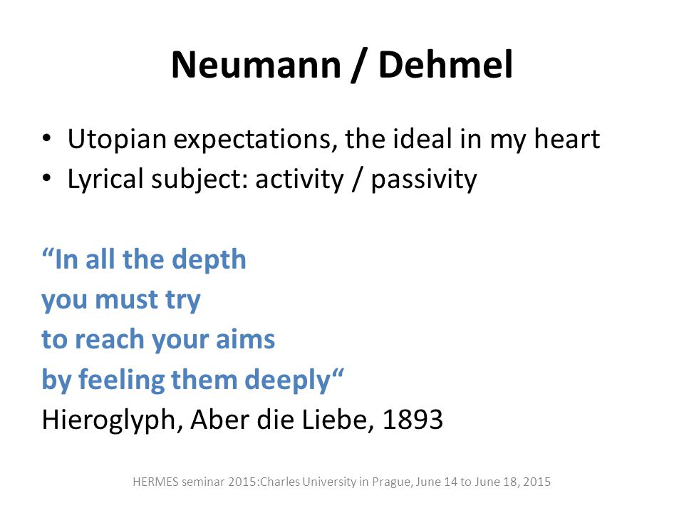 "Neumann / Dehmel Utopian expectations, the ideal in my heart Lyrical subject: activity / passivity ""In all the depth you must try to reach your aims b"
