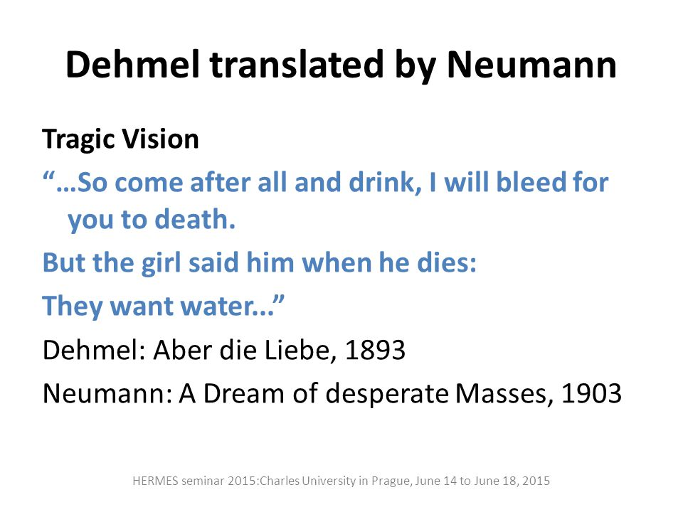 "Dehmel translated by Neumann Tragic Vision ""…So come after all and drink, I will bleed for you to death. But the girl said him when he dies: They want"
