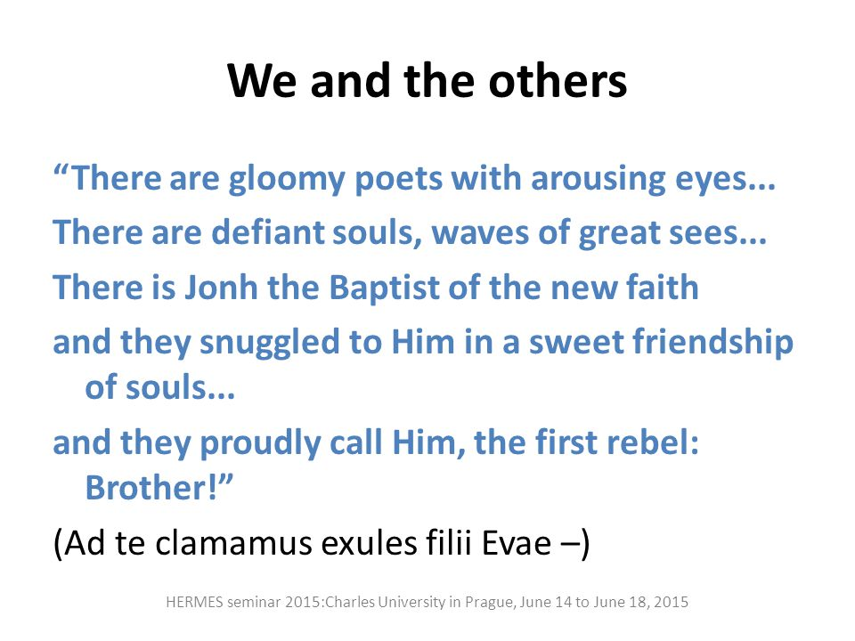 "We and the others ""There are gloomy poets with arousing eyes... There are defiant souls, waves of great sees... There is Jonh the Baptist of the new f"