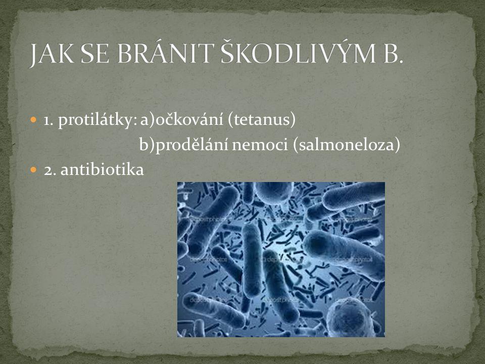1. protilátky: a)očkování (tetanus) b)prodělání nemoci (salmoneloza) 2. antibiotika