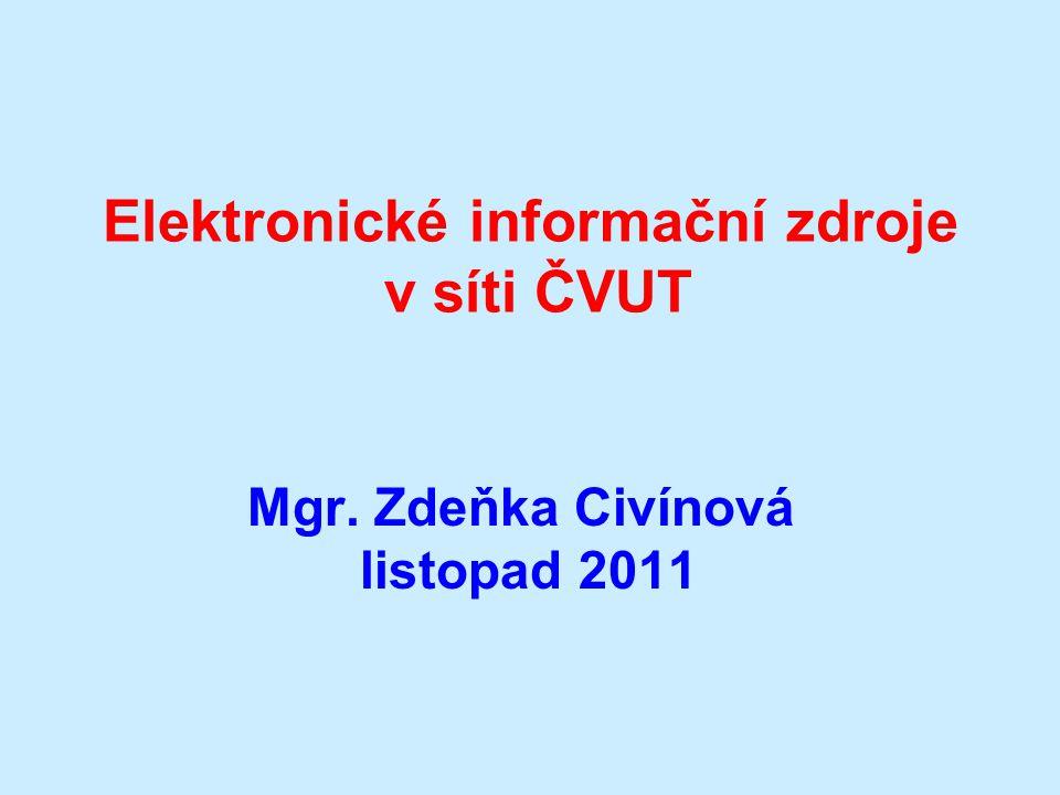 Elektronické informační zdroje v síti ČVUT Mgr. Zdeňka Civínová listopad 2011