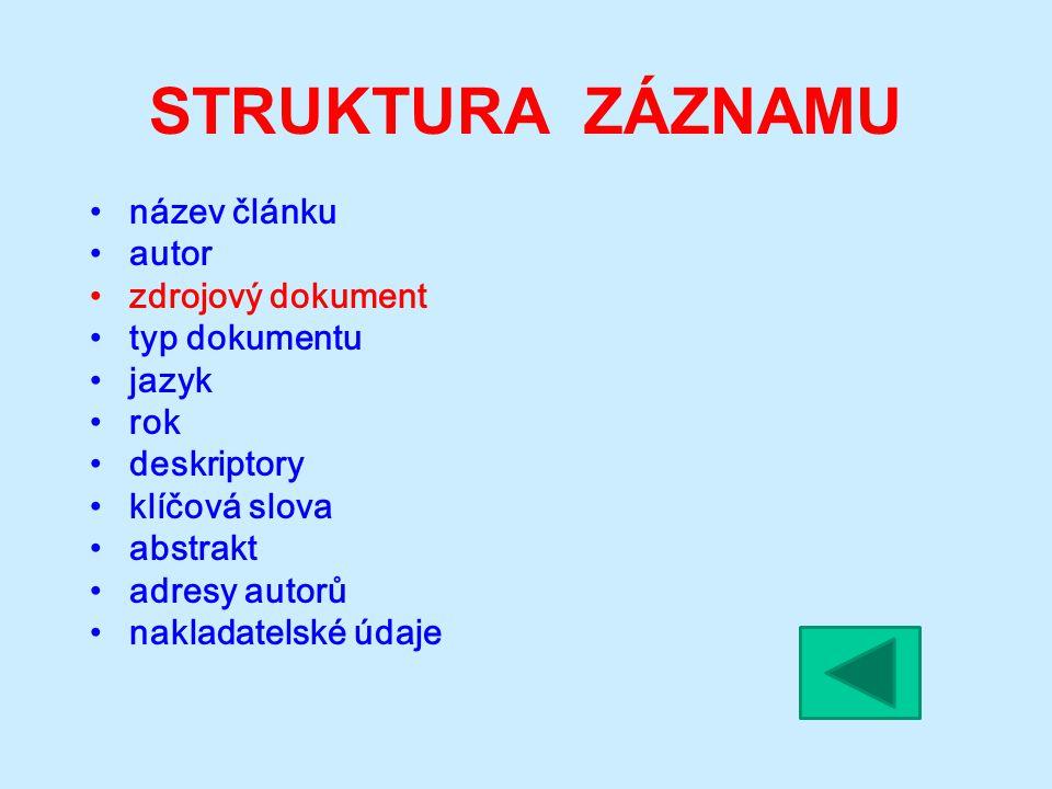 STRUKTURA ZÁZNAMU název článku autor zdrojový dokument typ dokumentu jazyk rok deskriptory klíčová slova abstrakt adresy autorů nakladatelské údaje