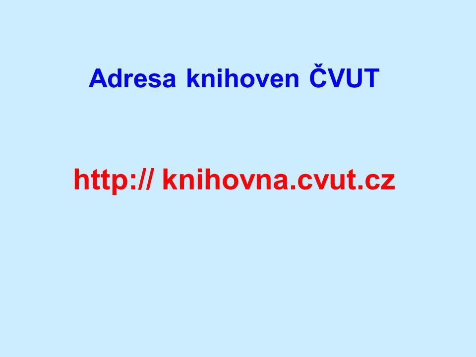 Adresa knihoven ČVUT http:// knihovna.cvut.cz