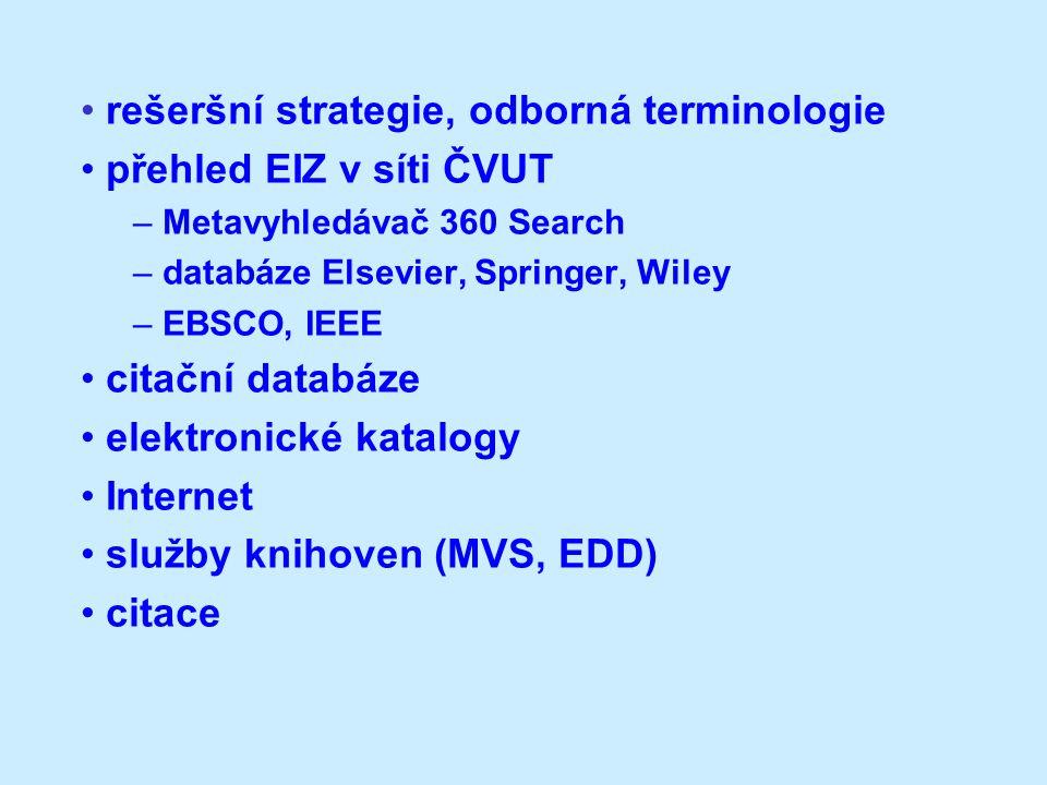 rešeršní strategie, odborná terminologie přehled EIZ v síti ČVUT – Metavyhledávač 360 Search – databáze Elsevier, Springer, Wiley – EBSCO, IEEE citační databáze elektronické katalogy Internet služby knihoven (MVS, EDD) citace