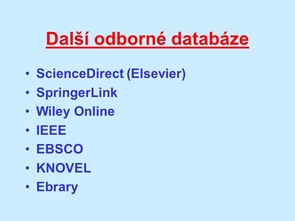 Další odborné databáze ScienceDirect (Elsevier) SpringerLink Wiley Online IEEE EBSCO KNOVEL Ebrary