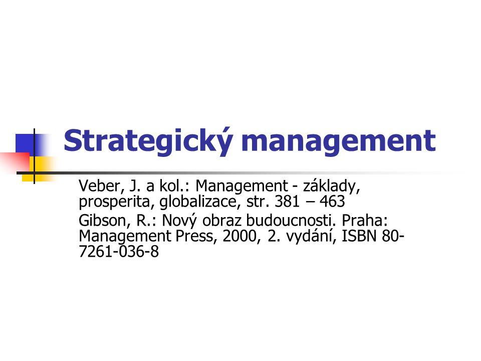 Strategický management Veber, J. a kol.: Management - základy, prosperita, globalizace, str. 381 – 463 Gibson, R.: Nový obraz budoucnosti. Praha: Mana