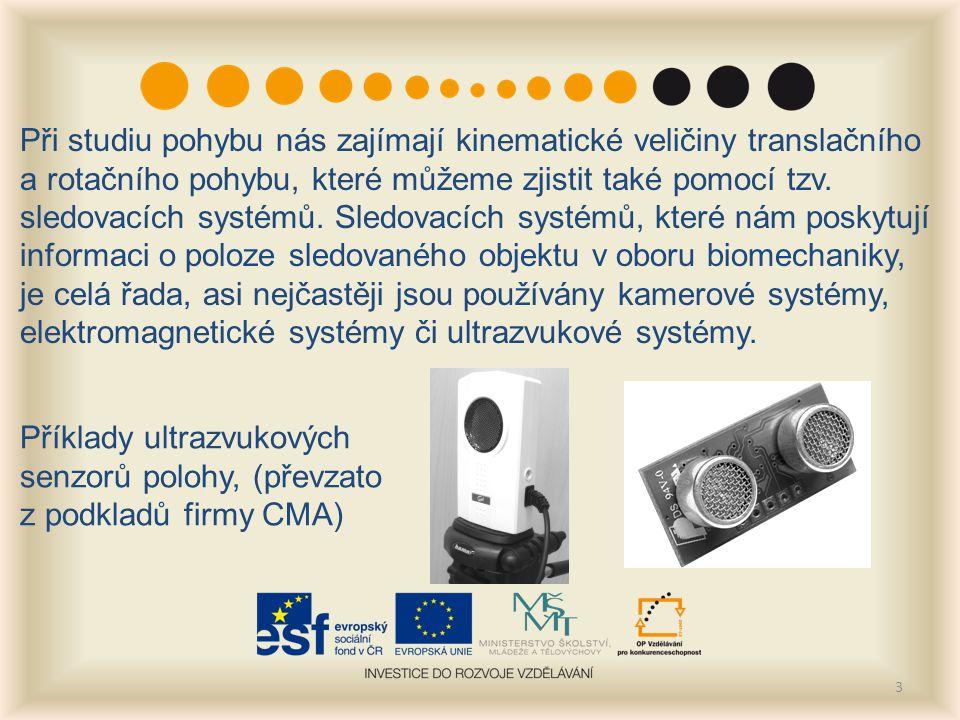 3 Při studiu pohybu nás zajímají kinematické veličiny translačního a rotačního pohybu, které můžeme zjistit také pomocí tzv. sledovacích systémů. Sled