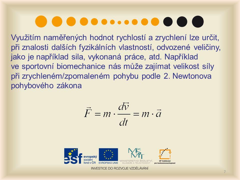 7 Využitím naměřených hodnot rychlostí a zrychlení lze určit, při znalosti dalších fyzikálních vlastností, odvozené veličiny, jako je například sila, vykonaná práce, atd.