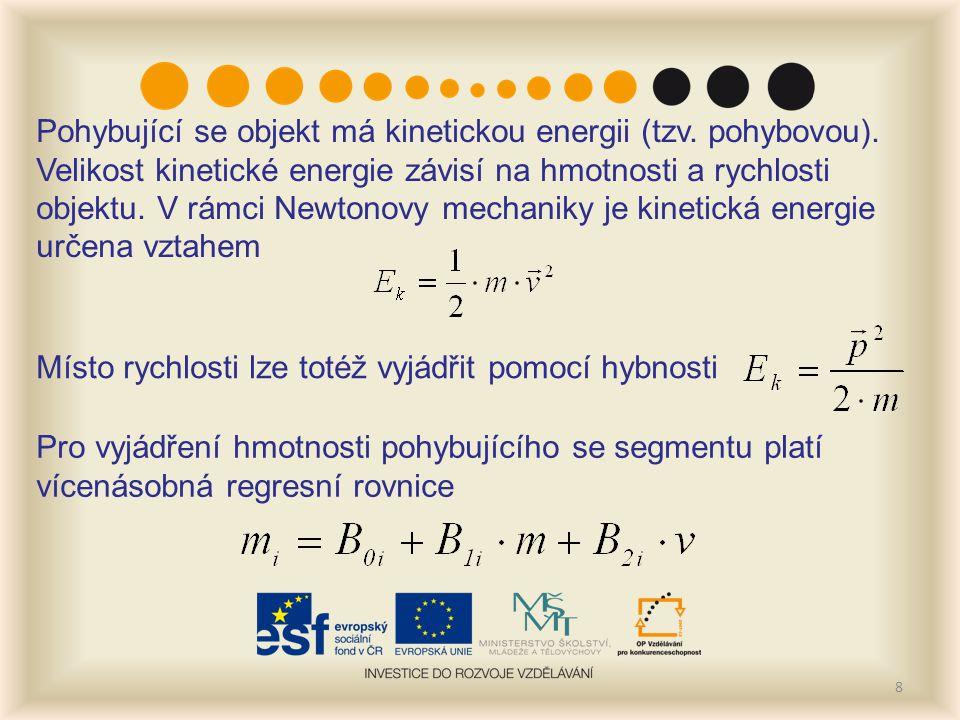 8 Pohybující se objekt má kinetickou energii (tzv. pohybovou). Velikost kinetické energie závisí na hmotnosti a rychlosti objektu. V rámci Newtonovy m
