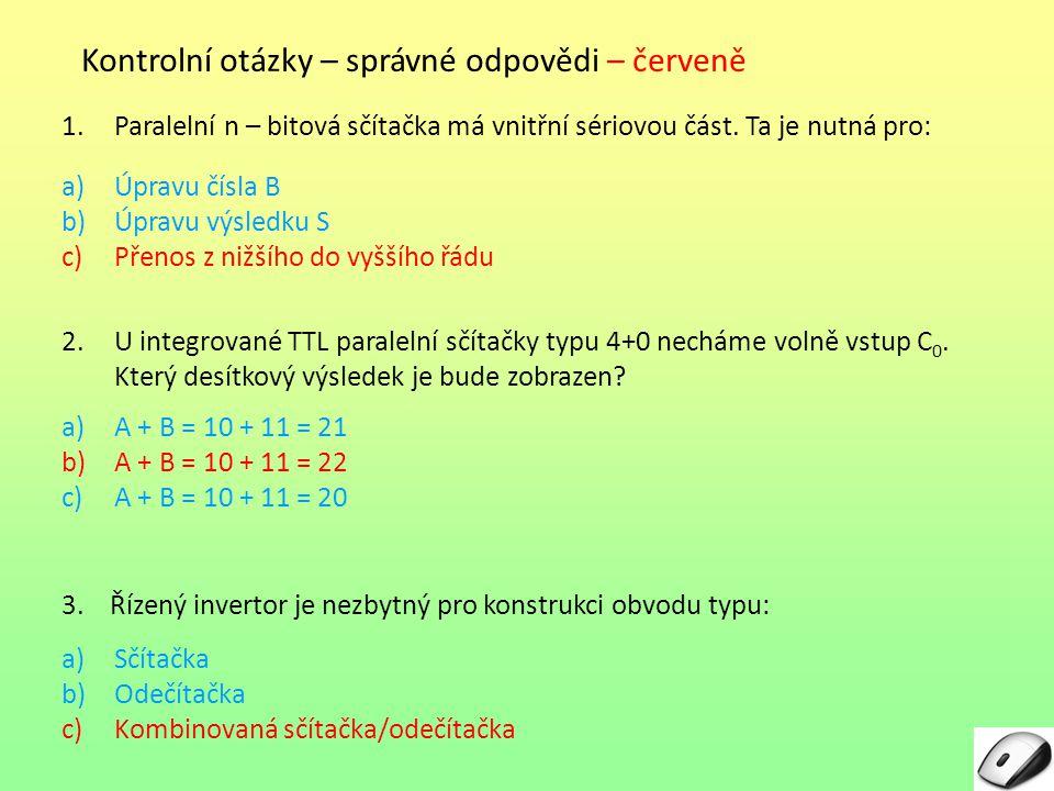 Kontrolní otázky – správné odpovědi – červeně 1.Paralelní n – bitová sčítačka má vnitřní sériovou část. Ta je nutná pro: a)Úpravu čísla B b)Úpravu výs