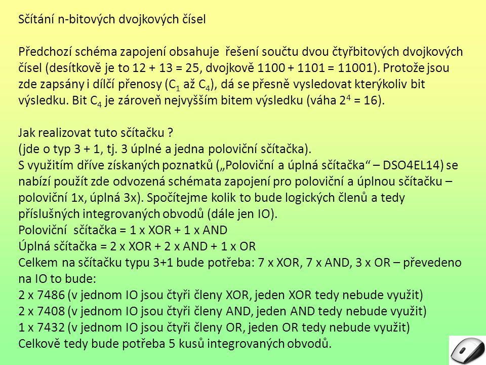 Sčítání n-bitových dvojkových čísel 5 IO sice není zas až tak mnoho, ale bylo by lepší použít pouze jeden – který.