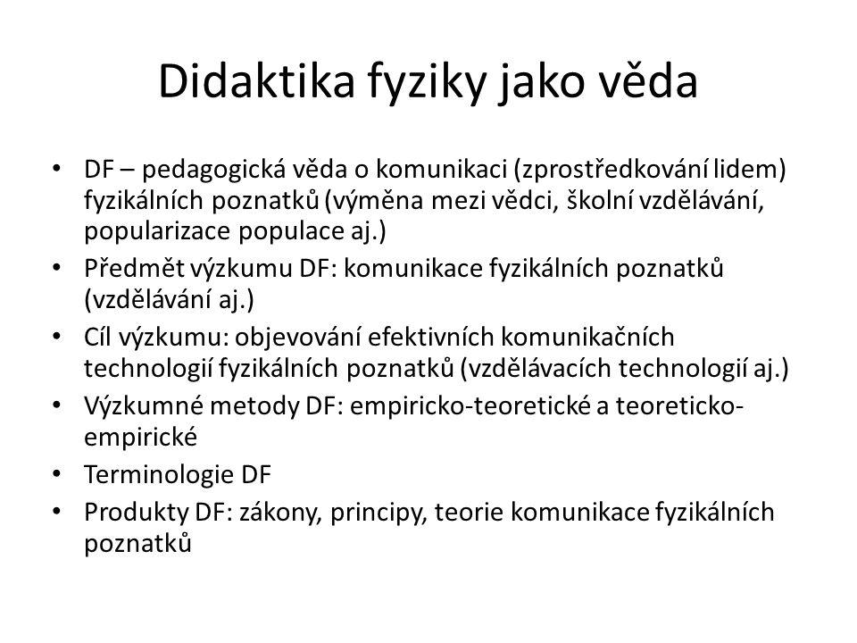Didaktika fyziky jako věda DF – pedagogická věda o komunikaci (zprostředkování lidem) fyzikálních poznatků (výměna mezi vědci, školní vzdělávání, popu