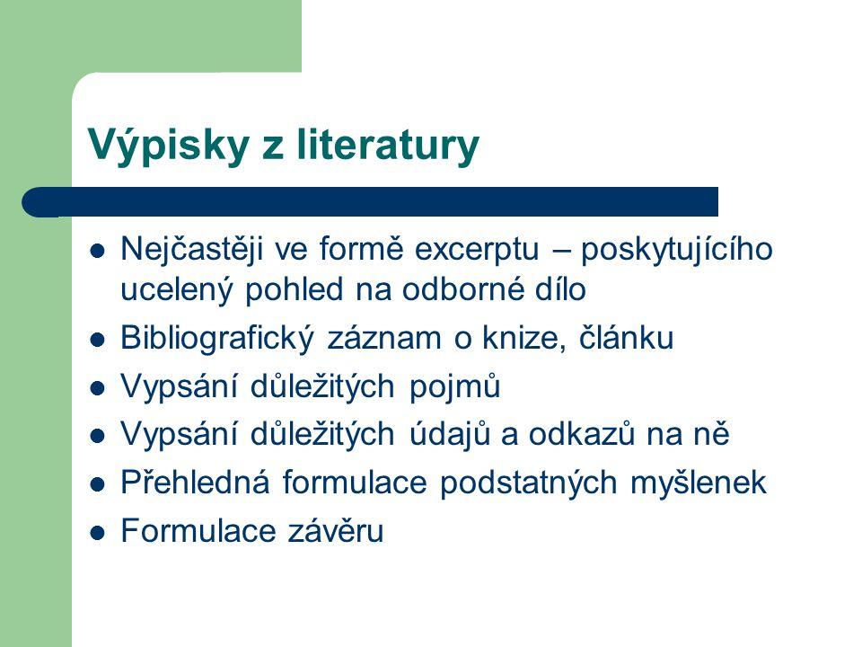 Výpisky z literatury Nejčastěji ve formě excerptu – poskytujícího ucelený pohled na odborné dílo Bibliografický záznam o knize, článku Vypsání důležit