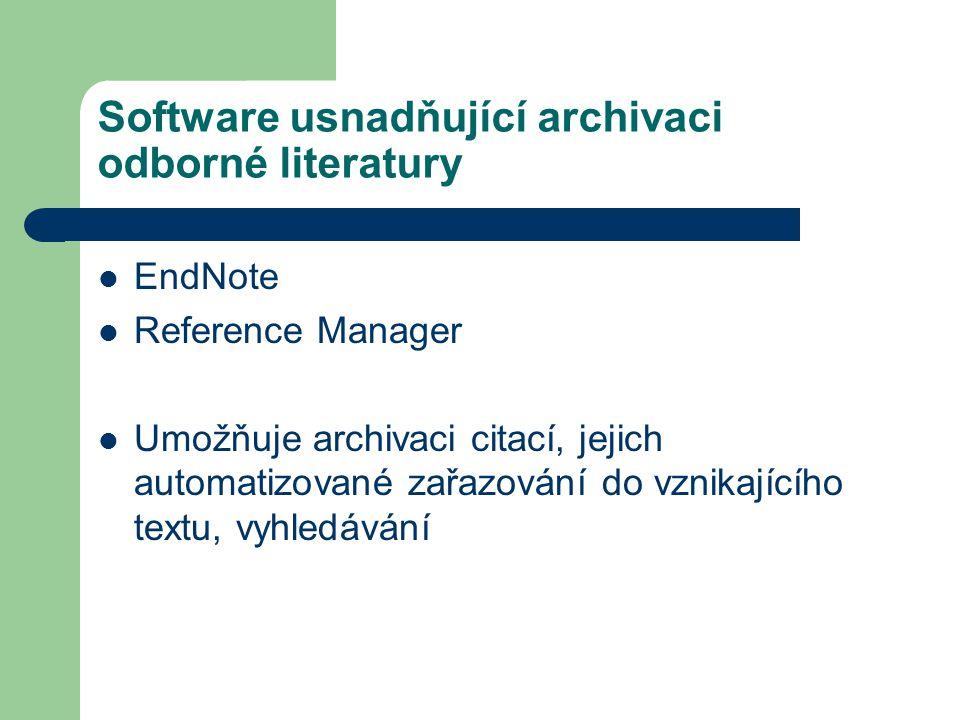 Software usnadňující archivaci odborné literatury EndNote Reference Manager Umožňuje archivaci citací, jejich automatizované zařazování do vznikajícíh