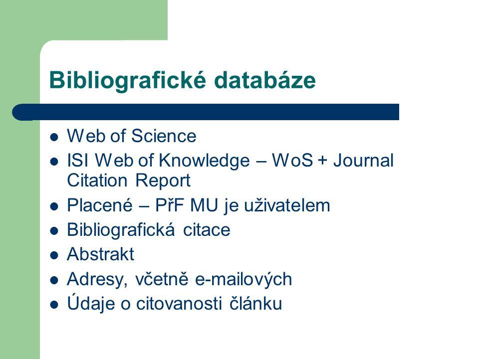 Bibliografické databáze Web of Science ISI Web of Knowledge – WoS + Journal Citation Report Placené – PřF MU je uživatelem Bibliografická citace Abstr