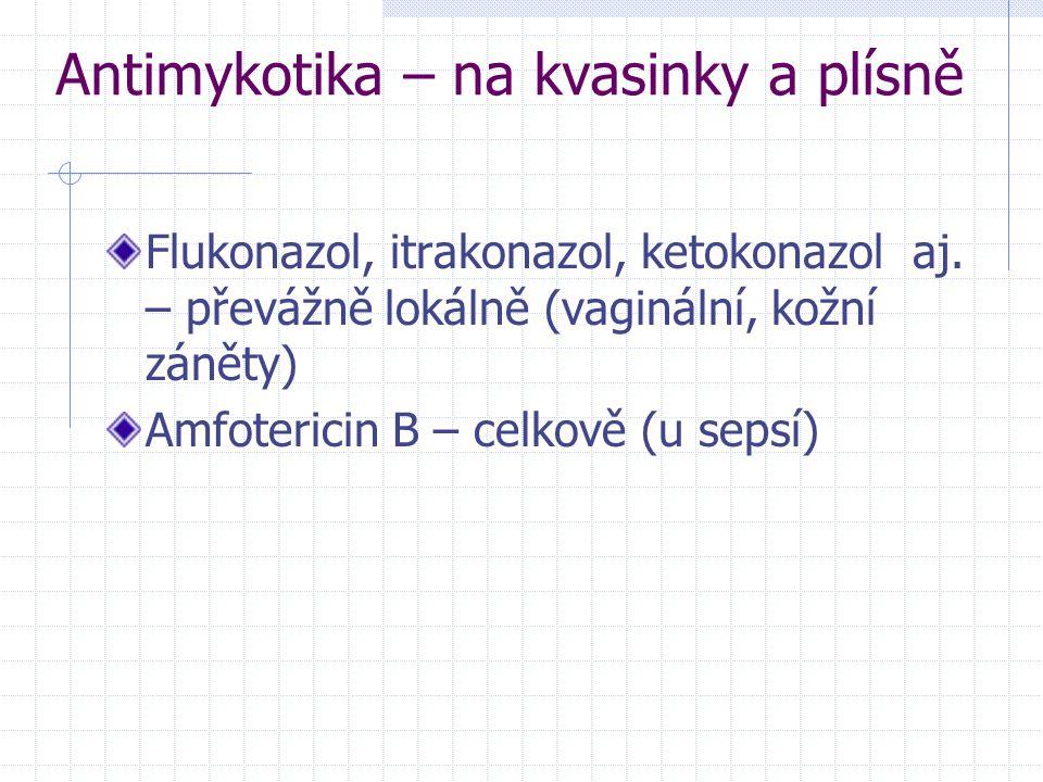 Antimykotika – na kvasinky a plísně Flukonazol, itrakonazol, ketokonazol aj. – převážně lokálně (vaginální, kožní záněty) Amfotericin B – celkově (u s
