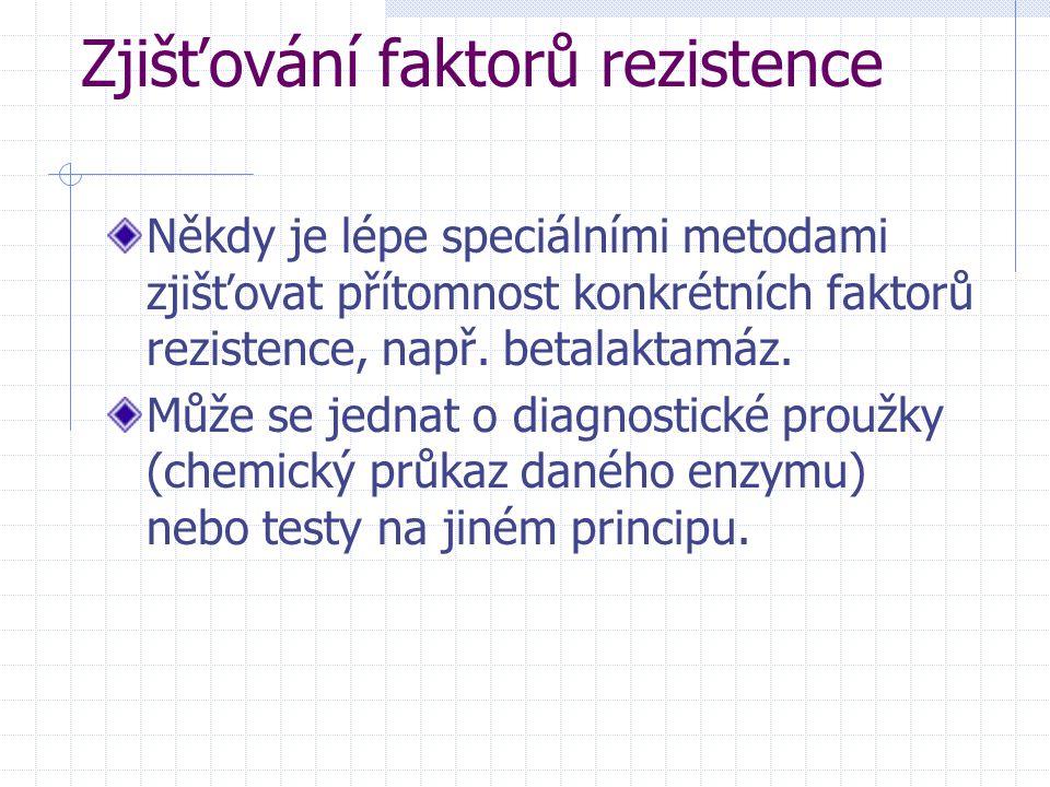 Zjišťování faktorů rezistence Někdy je lépe speciálními metodami zjišťovat přítomnost konkrétních faktorů rezistence, např. betalaktamáz. Může se jedn