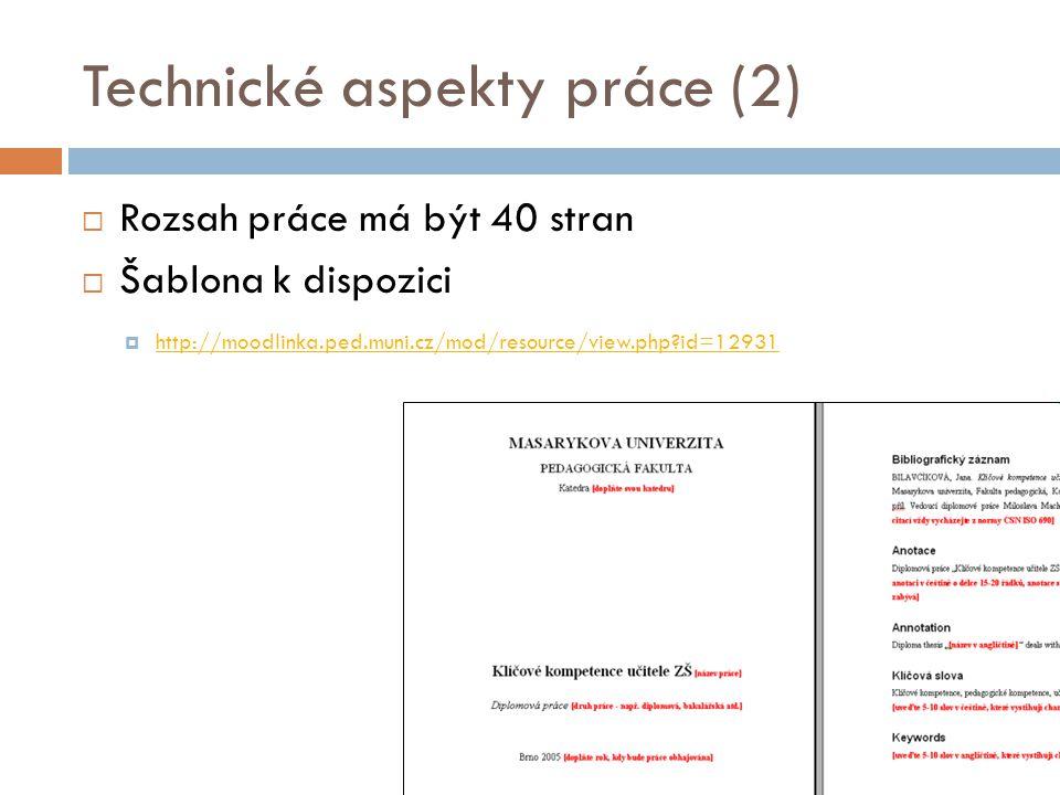Technické aspekty práce (2)  Rozsah práce má být 40 stran  Šablona k dispozici  http://moodlinka.ped.muni.cz/mod/resource/view.php id=12931 http://moodlinka.ped.muni.cz/mod/resource/view.php id=12931