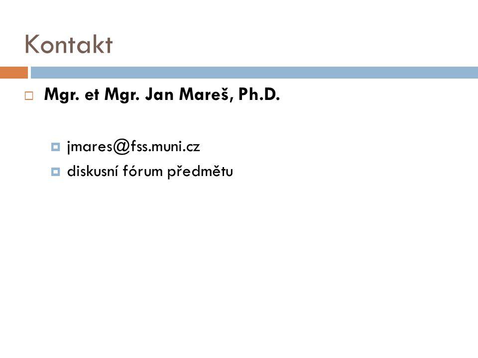 Kontakt  Mgr. et Mgr. Jan Mareš, Ph.D.  jmares@fss.muni.cz  diskusní fórum předmětu