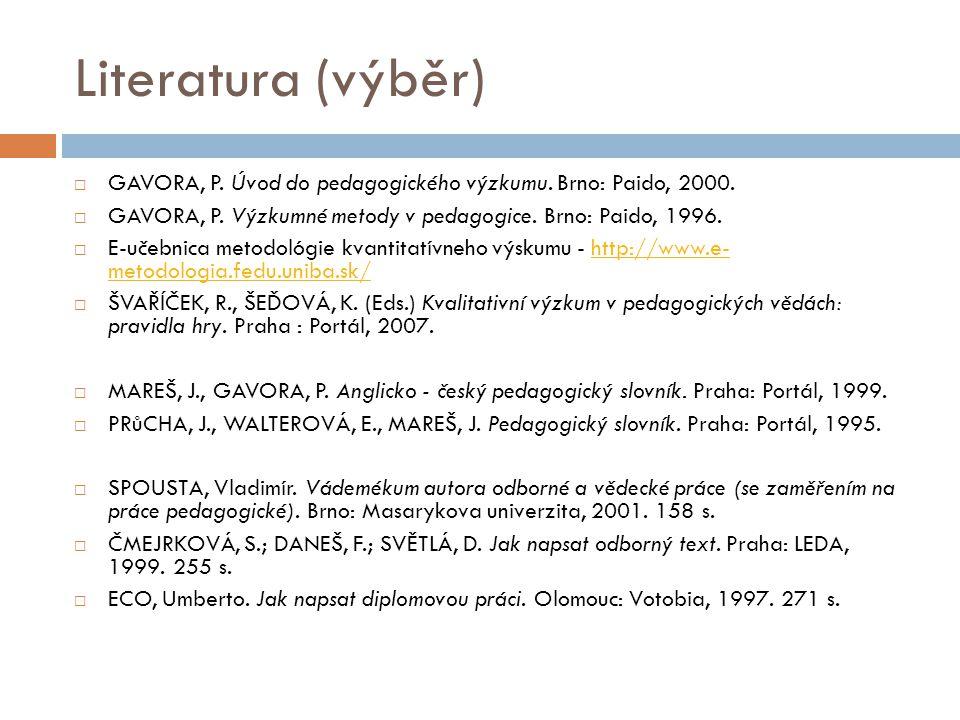 Literatura (výběr)  GAVORA, P. Úvod do pedagogického výzkumu.