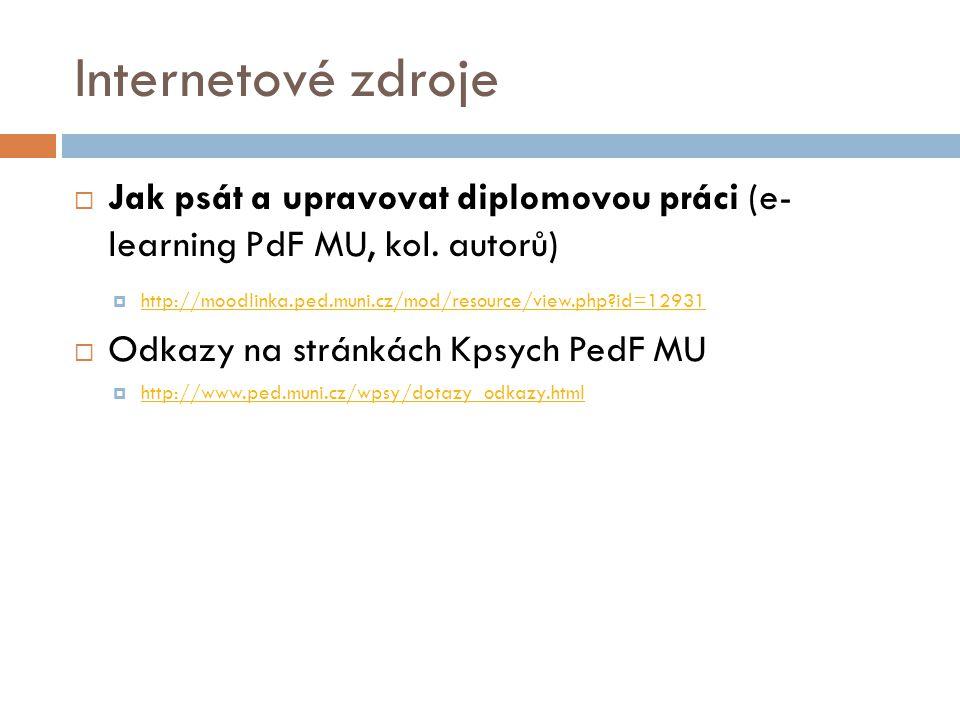 Internetové zdroje  Jak psát a upravovat diplomovou práci (e- learning PdF MU, kol.
