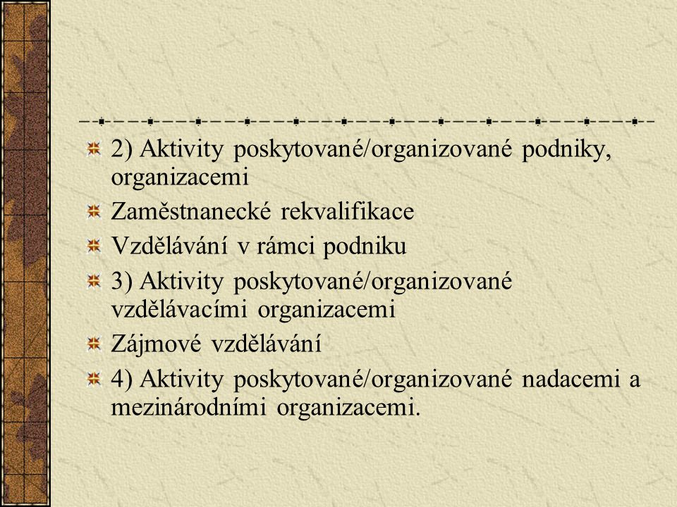 2) Aktivity poskytované/organizované podniky, organizacemi Zaměstnanecké rekvalifikace Vzdělávání v rámci podniku 3) Aktivity poskytované/organizované