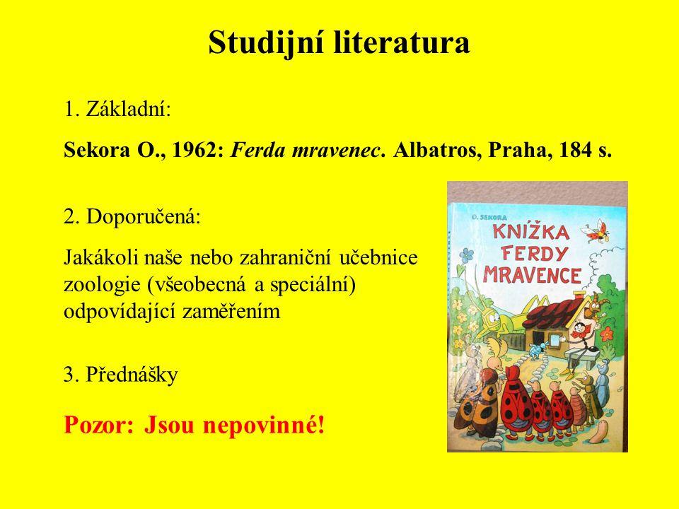 Studijní literatura 1. Základní: Sekora O., 1962: Ferda mravenec. Albatros, Praha, 184 s. 2. Doporučená: Jakákoli naše nebo zahraniční učebnice zoolog