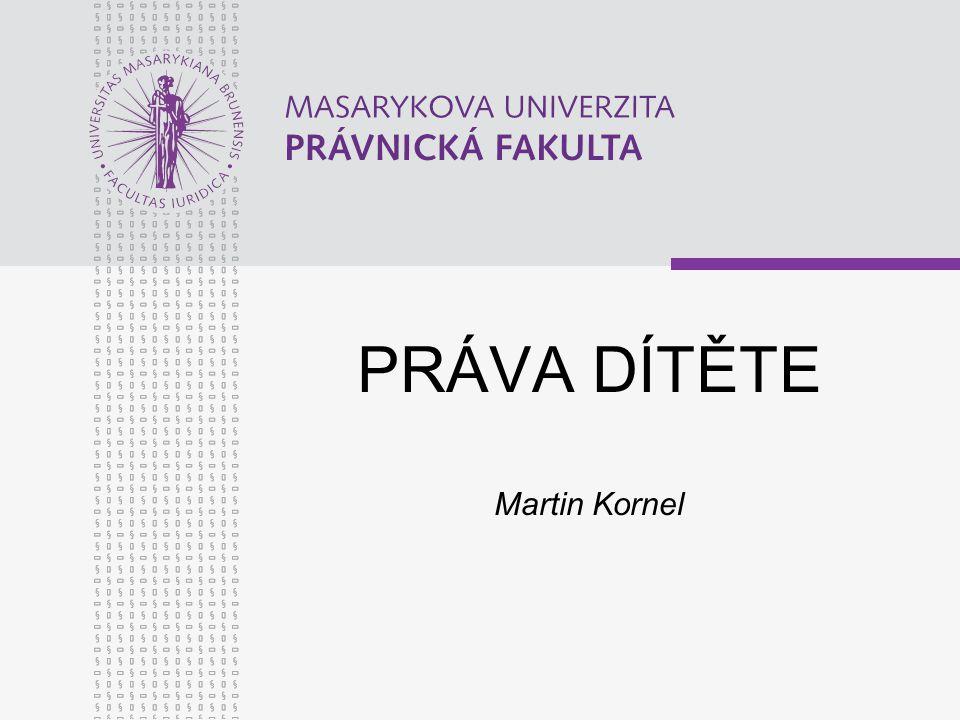 www.law.muni.cz PRÁVO NA RESPEKTOVÁNÍ NÁZORU DÍTĚTE A PRÁVO VYJÁDŘIT SVŮJ NÁZOR čl.