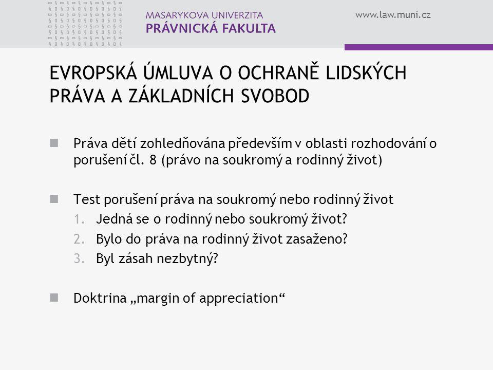 www.law.muni.cz EVROPSKÁ ÚMLUVA O OCHRANĚ LIDSKÝCH PRÁVA A ZÁKLADNÍCH SVOBOD Práva dětí zohledňována především v oblasti rozhodování o porušení čl. 8
