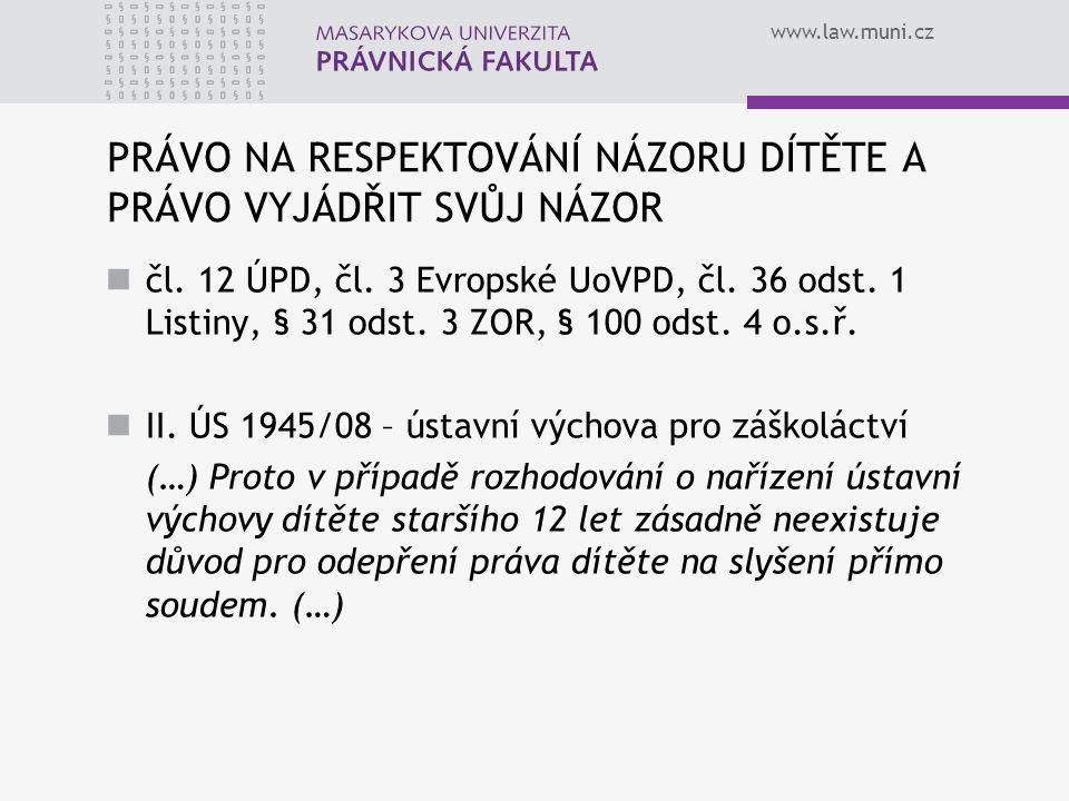 www.law.muni.cz PRÁVO NA RESPEKTOVÁNÍ NÁZORU DÍTĚTE A PRÁVO VYJÁDŘIT SVŮJ NÁZOR čl. 12 ÚPD, čl. 3 Evropské UoVPD, čl. 36 odst. 1 Listiny, § 31 odst. 3