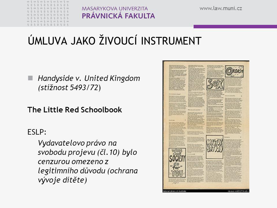 www.law.muni.cz ÚMLUVA JAKO ŽIVOUCÍ INSTRUMENT Handyside v. United Kingdom (stížnost 5493/72) The Little Red Schoolbook ESLP: Vydavatelovo právo na sv