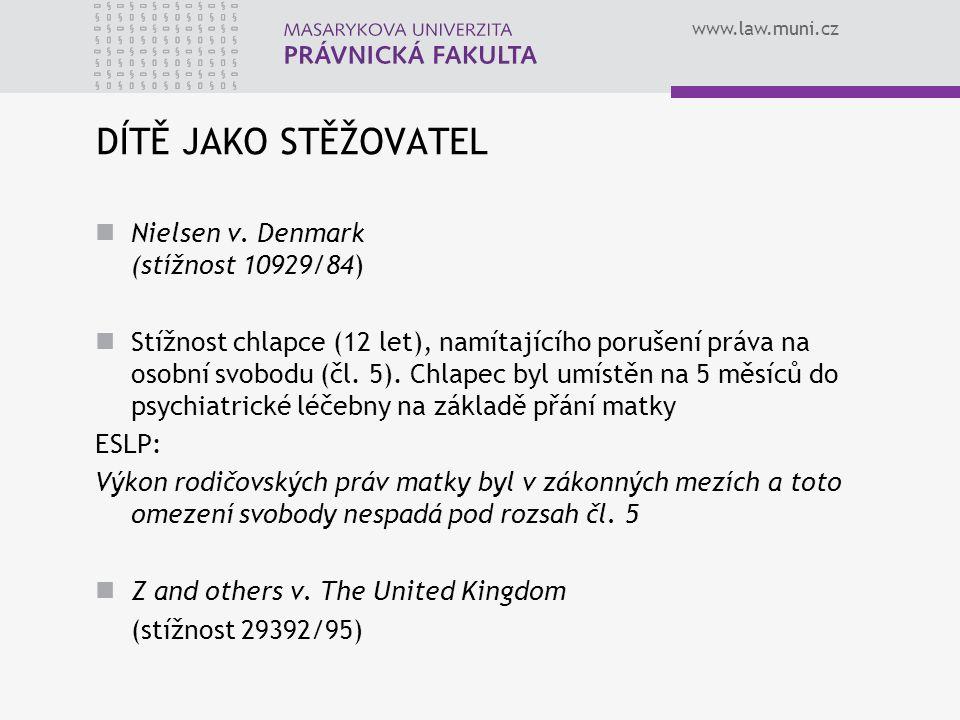 www.law.muni.cz DÍTĚ JAKO STĚŽOVATEL Nielsen v. Denmark (stížnost 10929/84) Stížnost chlapce (12 let), namítajícího porušení práva na osobní svobodu (