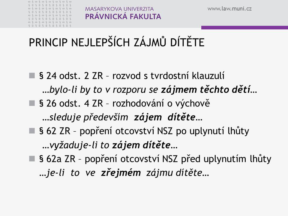 www.law.muni.cz PRINCIP NEJLEPŠÍCH ZÁJMŮ DÍTĚTE § 24 odst. 2 ZR – rozvod s tvrdostní klauzulí …bylo-li by to v rozporu se zájmem těchto dětí… § 26 ods