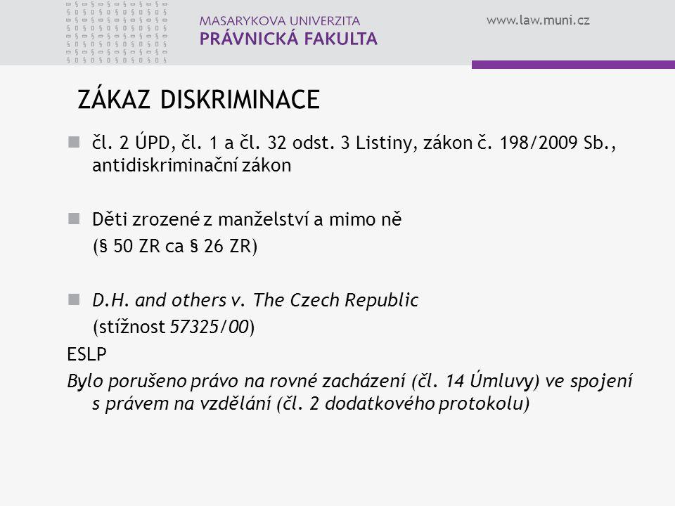 www.law.muni.cz ZÁKAZ DISKRIMINACE čl. 2 ÚPD, čl. 1 a čl. 32 odst. 3 Listiny, zákon č. 198/2009 Sb., antidiskriminační zákon Děti zrozené z manželství