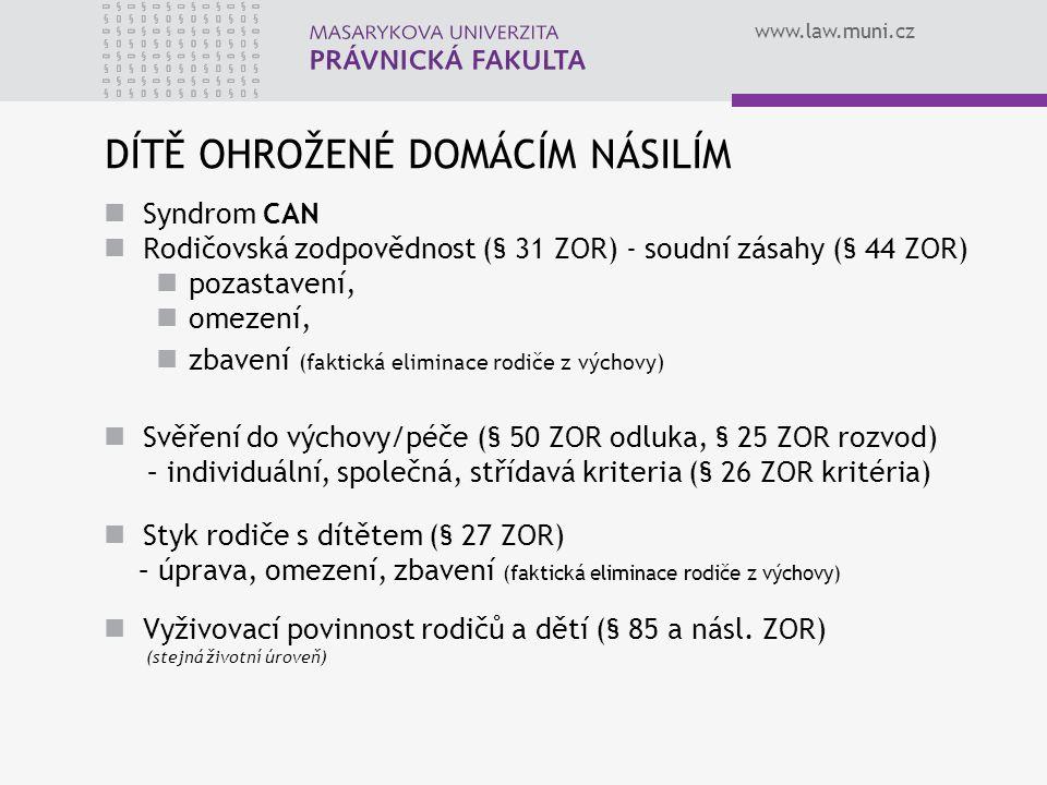 www.law.muni.cz DÍTĚ OHROŽENÉ DOMÁCÍM NÁSILÍM Syndrom CAN Rodičovská zodpovědnost (§ 31 ZOR) - soudní zásahy (§ 44 ZOR) pozastavení, omezení, zbavení