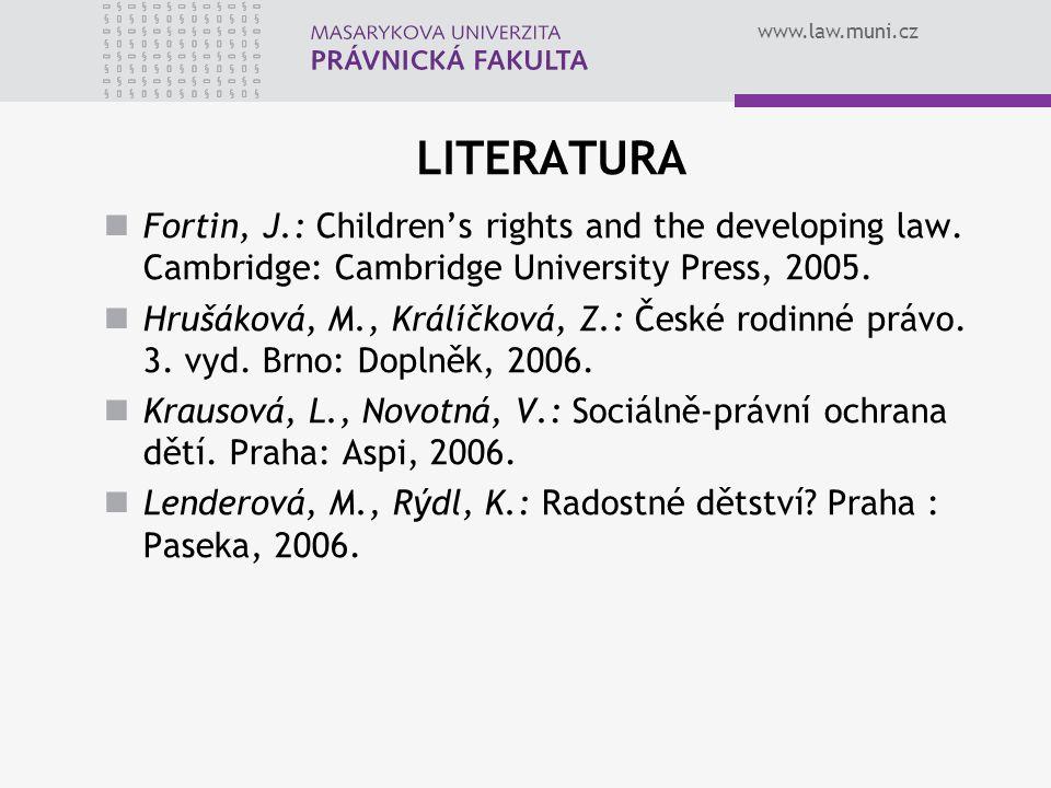 LITERATURA Fortin, J.: Children's rights and the developing law. Cambridge: Cambridge University Press, 2005. Hrušáková, M., Králíčková, Z.: České rod