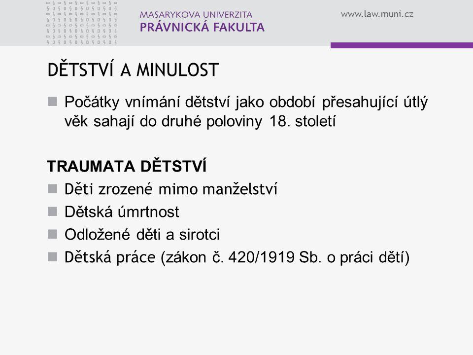 www.law.muni.cz DĚTSTVÍ A MINULOST Počátky vnímání dětství jako období přesahující útlý věk sahají do druhé poloviny 18. století TRAUMATA DĚTSTVÍ Děti
