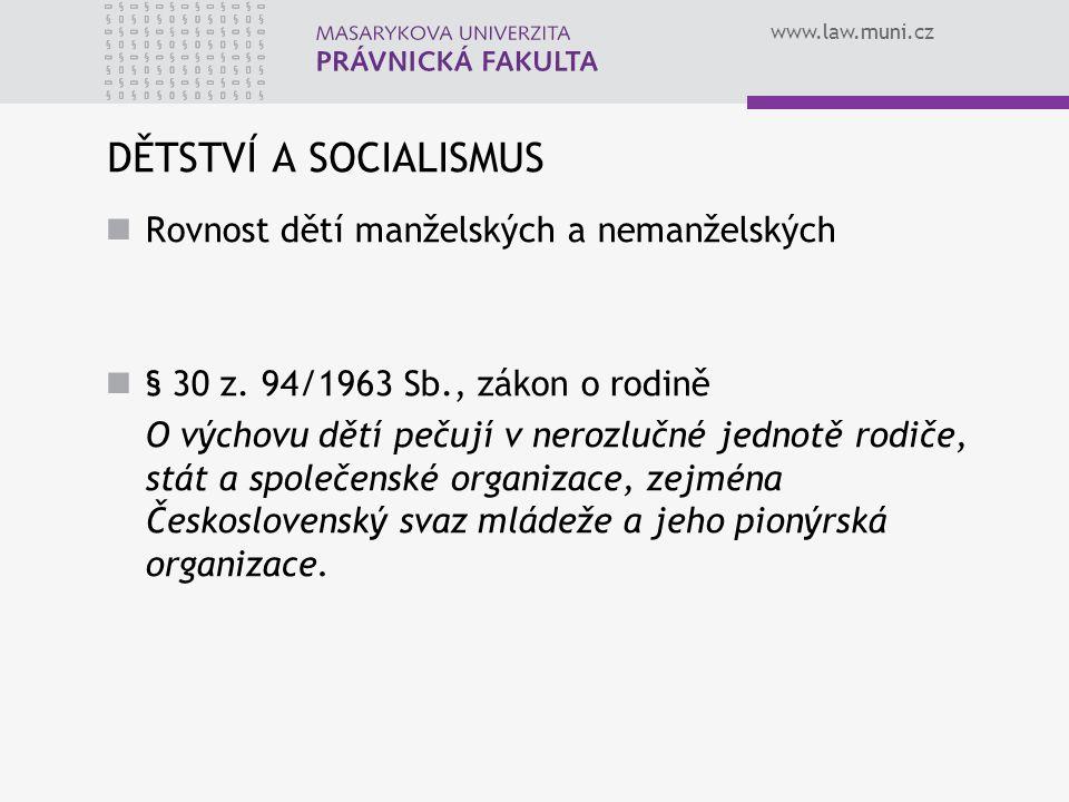 www.law.muni.cz DĚTSTVÍ A SOCIALISMUS Rovnost dětí manželských a nemanželských § 30 z. 94/1963 Sb., zákon o rodině O výchovu dětí pečují v nerozlučné