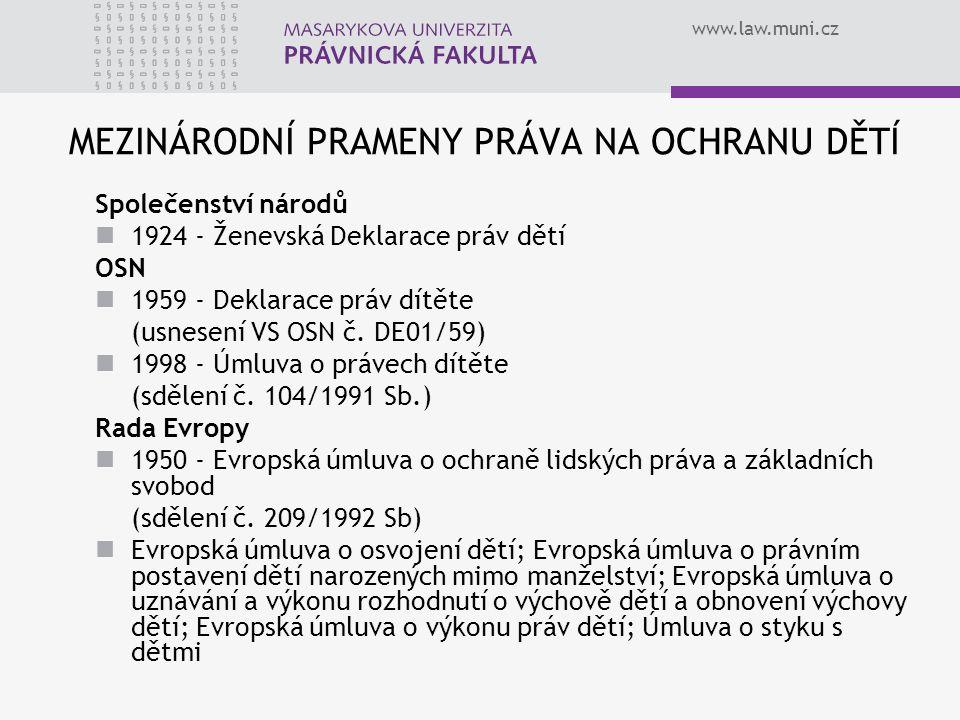 www.law.muni.cz MEZINÁRODNÍ PRAMENY PRÁVA NA OCHRANU DĚTÍ Společenství národů 1924 - Ženevská Deklarace práv dětí OSN 1959 - Deklarace práv dítěte (us