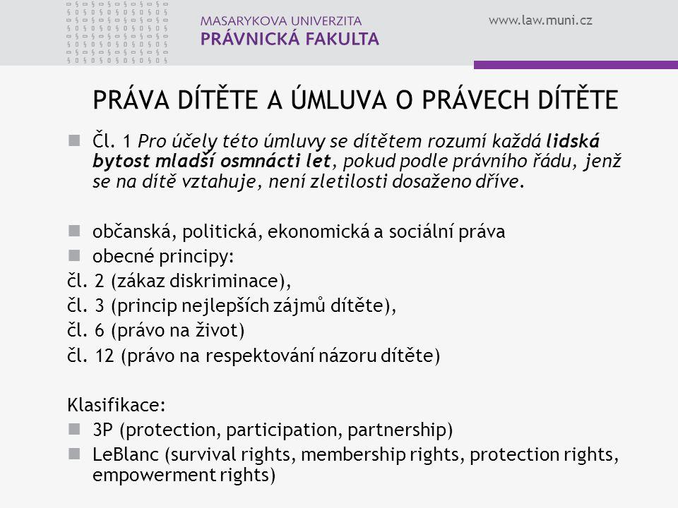 www.law.muni.cz PRÁVA DÍTĚTE A ÚMLUVA O PRÁVECH DÍTĚTE Čl. 1 Pro účely této úmluvy se dítětem rozumí každá lidská bytost mladší osmnácti let, pokud po