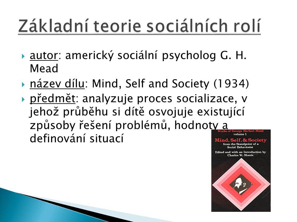  autor: americký sociální psycholog G. H. Mead  název dílu: Mind, Self and Society (1934)  předmět: analyzuje proces socializace, v jehož průběhu s