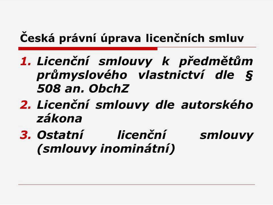 Česká právní úprava licenčních smluv 1.Licenční smlouvy k předmětům průmyslového vlastnictví dle § 508 an.