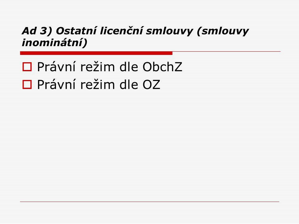 Ad 3) Ostatní licenční smlouvy (smlouvy inominátní)  Právní režim dle ObchZ  Právní režim dle OZ