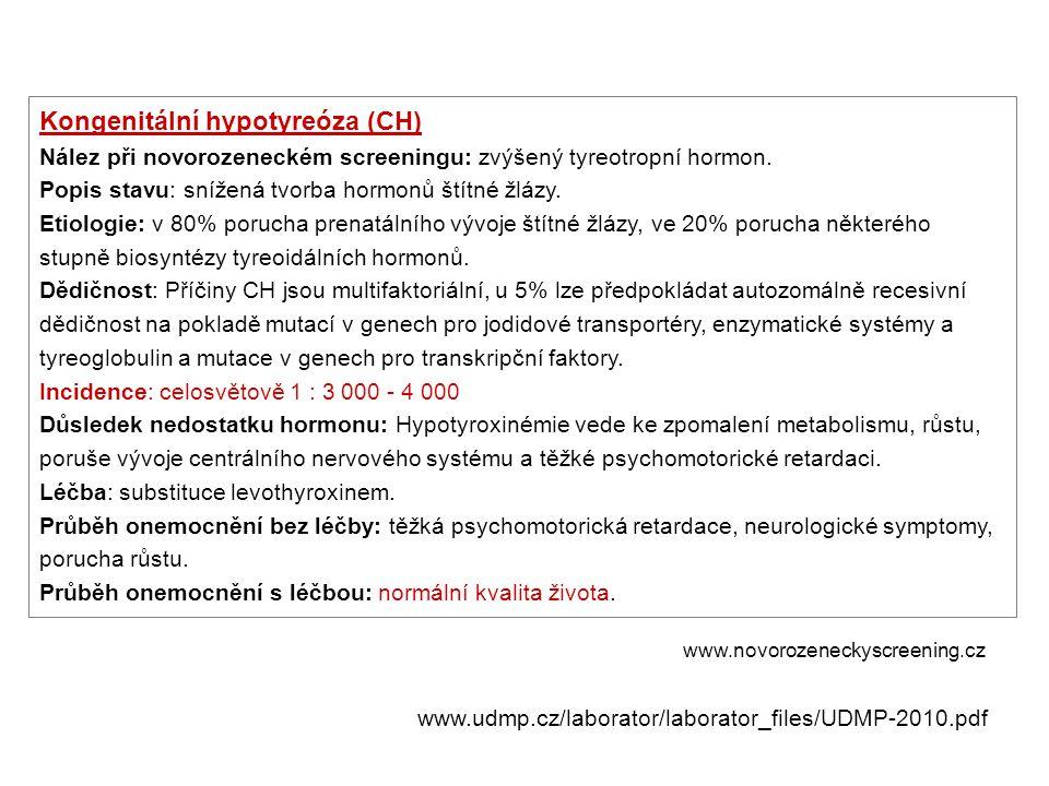 Kongenitální hypotyreóza (CH) Nález při novorozeneckém screeningu: zvýšený tyreotropní hormon. Popis stavu: snížená tvorba hormonů štítné žlázy. Etiol