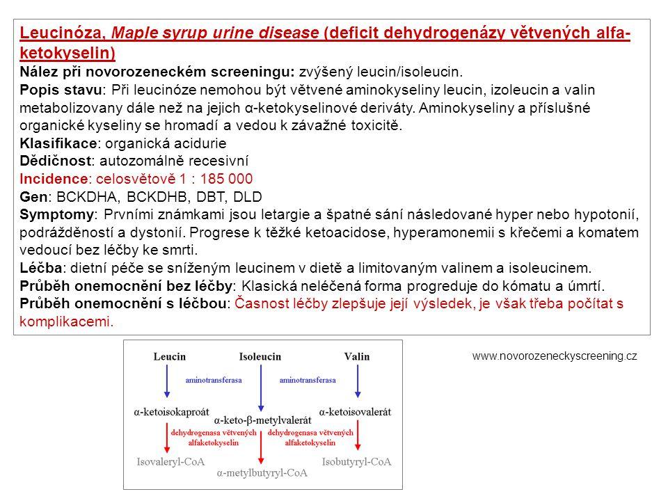 Leucinóza, Maple syrup urine disease (deficit dehydrogenázy větvených alfa- ketokyselin) Nález při novorozeneckém screeningu: zvýšený leucin/isoleucin