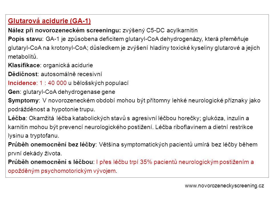 Glutarová acidurie (GA-1) Nález při novorozeneckém screeningu: zvýšený C5-DC acylkarnitin Popis stavu: GA-1 je způsobena deficitem glutaryl-CoA dehydr
