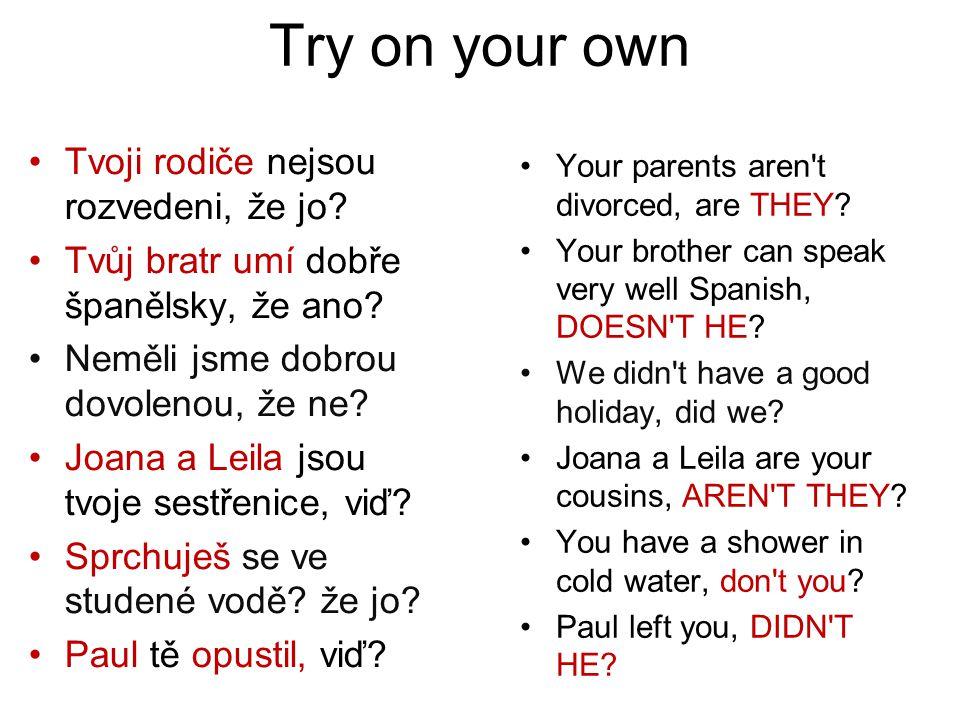 Try on your own Tvoji rodiče nejsou rozvedeni, že jo? Tvůj bratr umí dobře španělsky, že ano? Neměli jsme dobrou dovolenou, že ne? Joana a Leila jsou