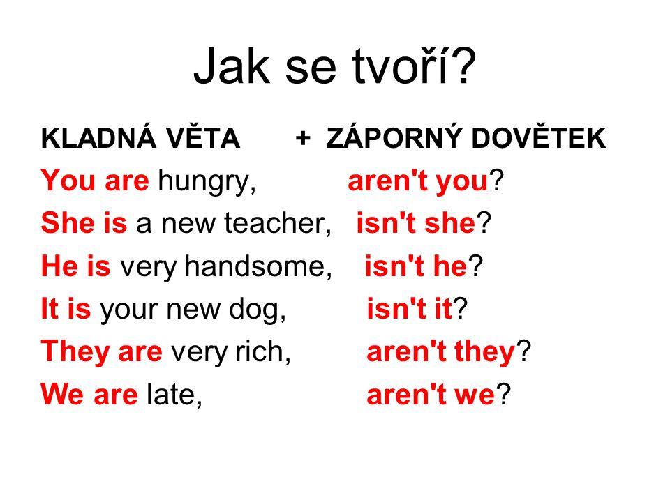 ZÁPORNÁ VĚTA + KLADNÝ DOVĚTEK It isn t new, is it.
